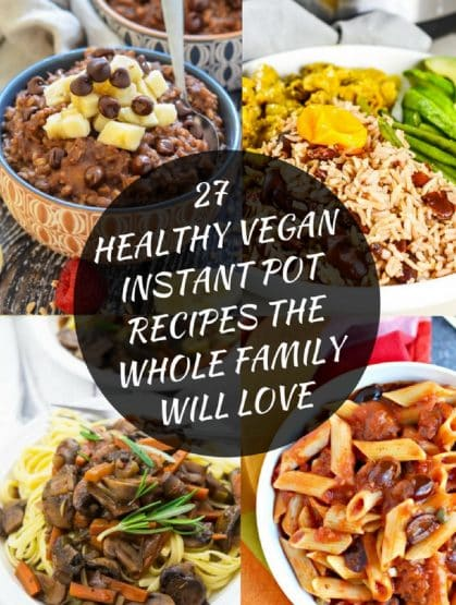 27 Healthy Vegan Instant Pot Recipes the Whole Family Will Love