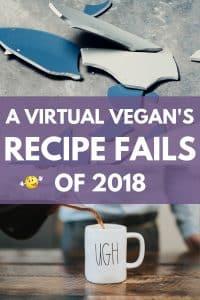 A Virtual Vegan Recipe Fails of 2018