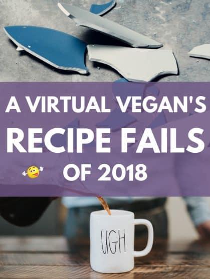 AA Virtual Vegan Recipe Fails of 2018