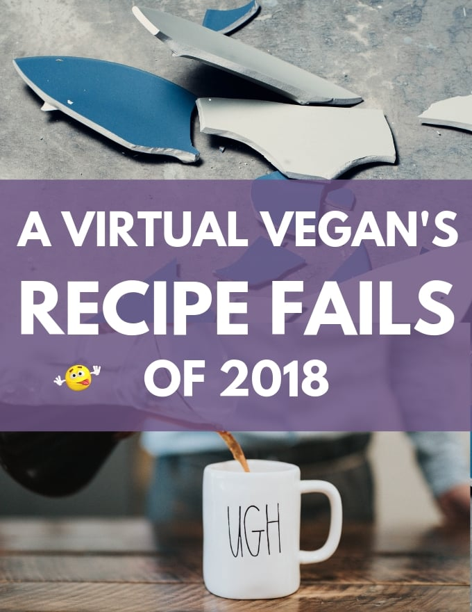 A Virtual Vegan Recipe Fails of 2018